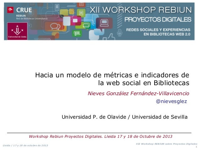 Hacia un modelo de métricas e indicadores de la web social en Bibliotecas Nieves González Fernández-Villavicencio @nievesg...