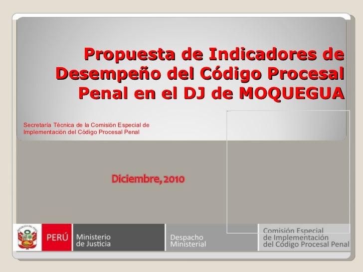 Propuesta de Indicadores de Desempeño del Código Procesal Penal en el DJ de MOQUEGUA Secretaría Técnica de la Comisión Esp...