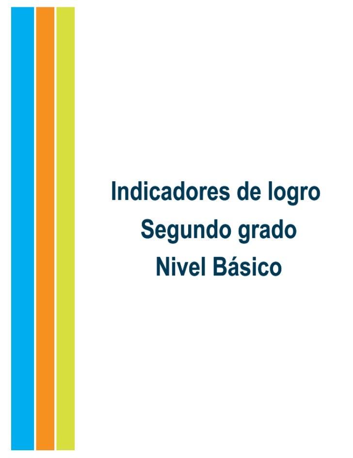 Indicadores de logro. Segundo grado. Nivel BásicoEquipo consultivoMelanio Paredes, M. A.Lic. Susana MichelLic. Mery Valeri...