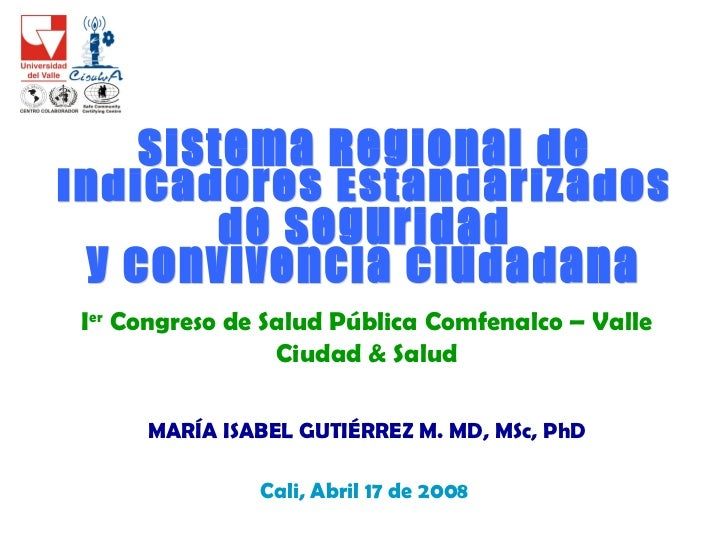 Sistema Regional de Indicadores Estandarizados  de Seguridad  y Convivencia Ciudadana I er  Congreso de Salud Pública Comf...