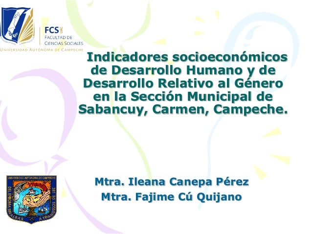 Indicadores socioeconómicos de Desarrollo Humano y de Desarrollo Relativo al Género en la Sección Municipal de Sabancuy, C...