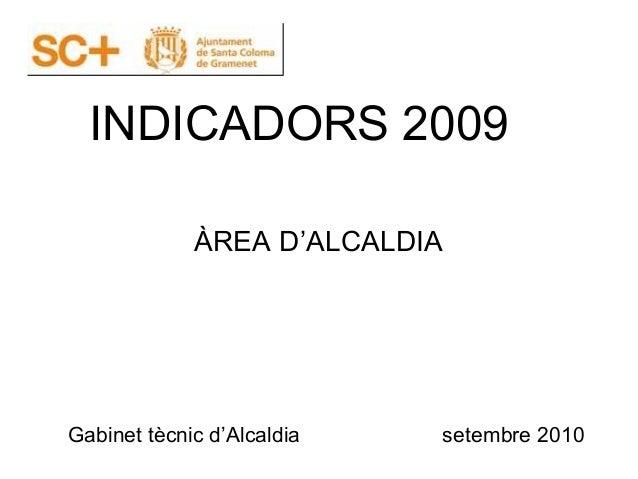 INDICADORS 2009 Gabinet tècnic d'Alcaldia setembre 2010 ÀREA D'ALCALDIA