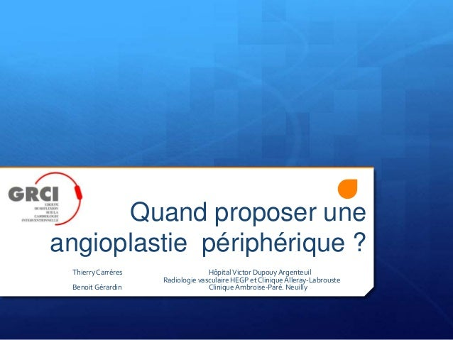 Quand proposer une angioplastie périphérique ? ThierryCarrères HôpitalVictor Dupouy Argenteuil Radiologie vasculaire HEGP ...