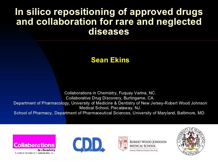 In silico repositioning of approved drugs and collaboration for rare and neglected diseases Sean Ekins Collaborations in C...