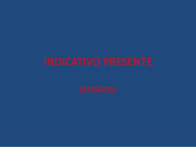 INDICATIVO PRESENTE (REPASOS)