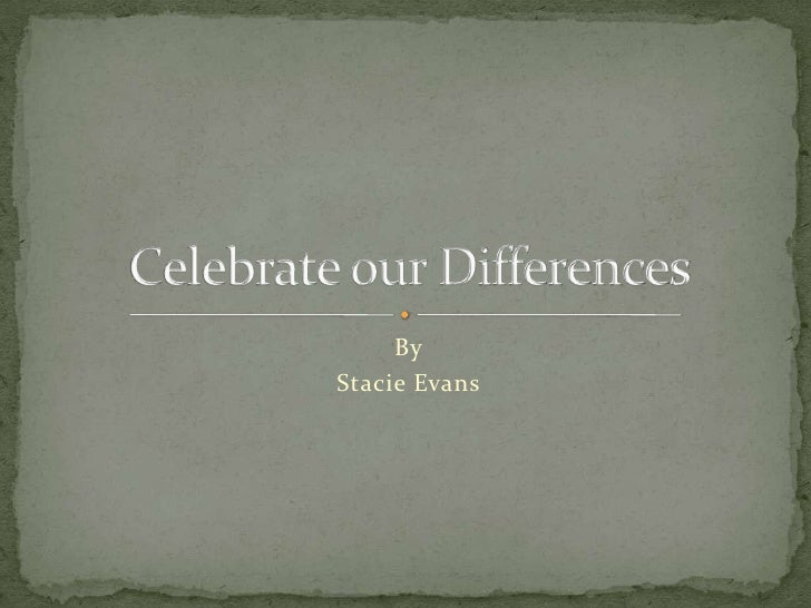 By<br />Stacie Evans<br />Celebrate our Differences<br />