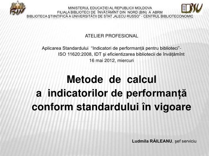Ludmila Răileanu. Metode  de  calcul a  indicatorilor de performanţă conform standardului în vigoare