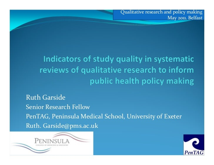 Qualitative research and policy making                                                       May 2011. BelfastRuth Garside...