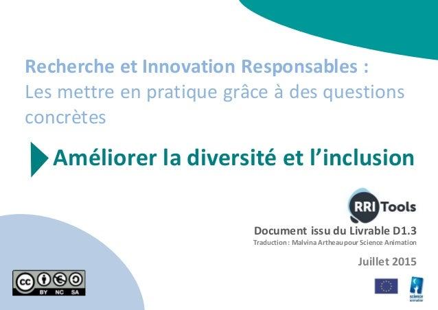 Recherche et Innovation Responsables : Les mettre en pratique grâce à des questions concrètes Améliorer la diversité et l'...