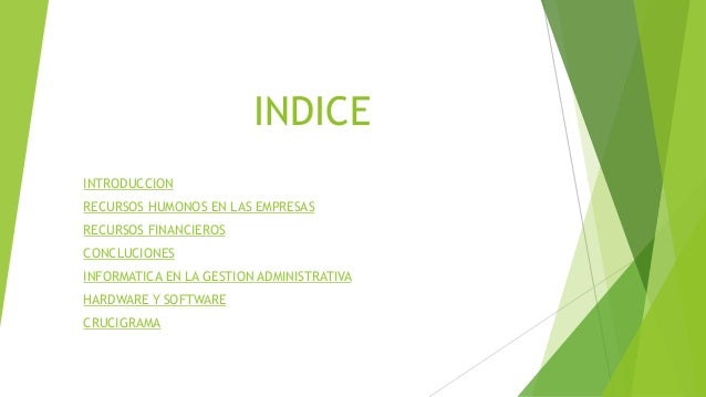 INDICE INTRODUCCION RECURSOS HUMONOS EN LAS EMPRESAS RECURSOS FINANCIEROS CONCLUCIONES INFORMATICA EN LA GESTION ADMINISTR...