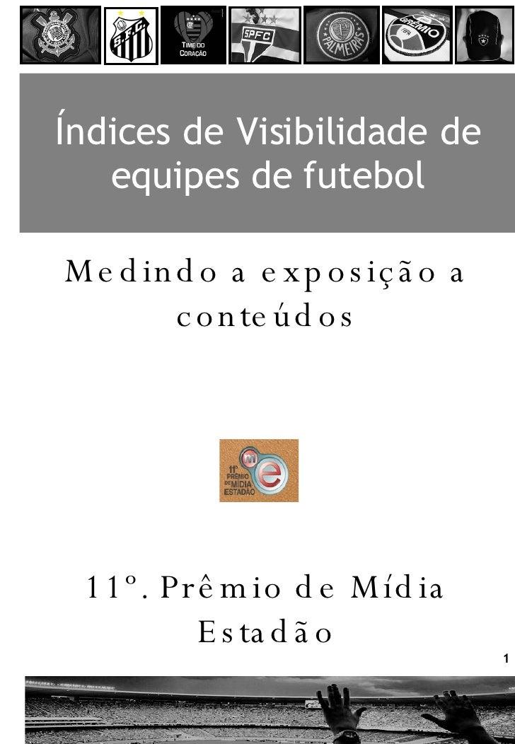 Índices de Visibilidade de equipes de futebol Medindo a exposição a conteúdos 11º. Prêmio de Mídia Estadão