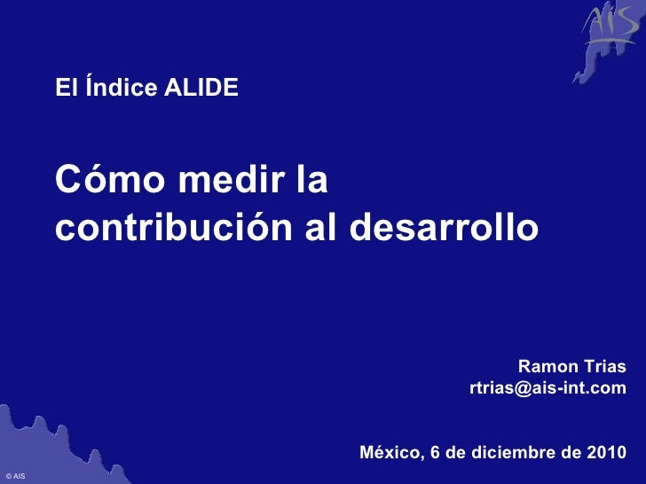 Cómo medir la  contribución al desarrollo El Índice ALIDE Ramon Trias [email_address] México, 6 de diciembre de 2010