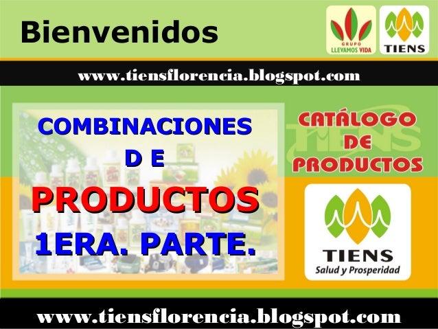 Bienvenidos COMBINACIONESCOMBINACIONES D ED E PRODUCTOSPRODUCTOS 1ERA. PARTE.1ERA. PARTE. www.tiensflorencia.blogspot.com ...