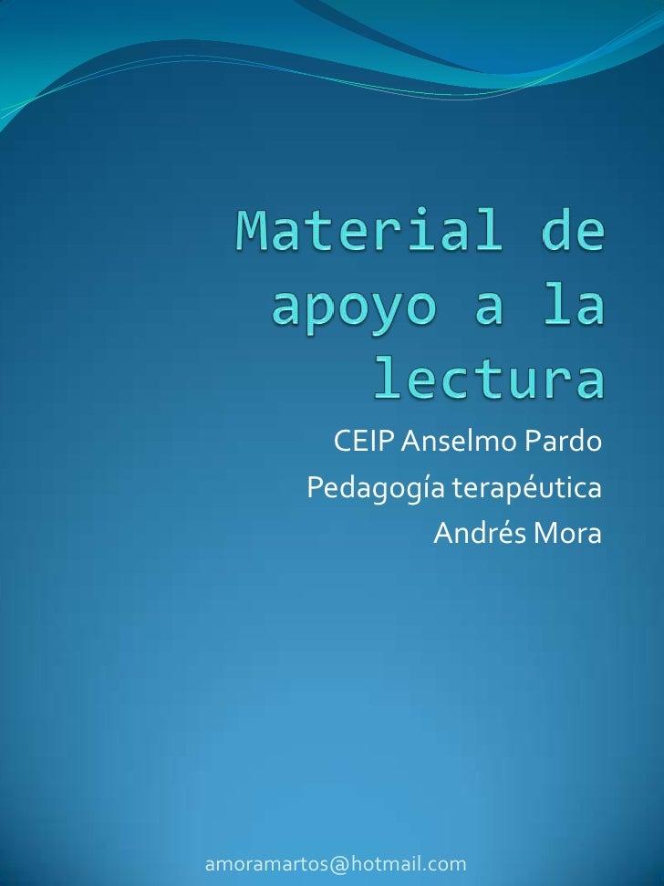 Material de apoyo a la lectura<br />CEIP Anselmo Pardo<br />Pedagogía terapéutica<br />Andrés Mora<br />amoramartos@hotmai...