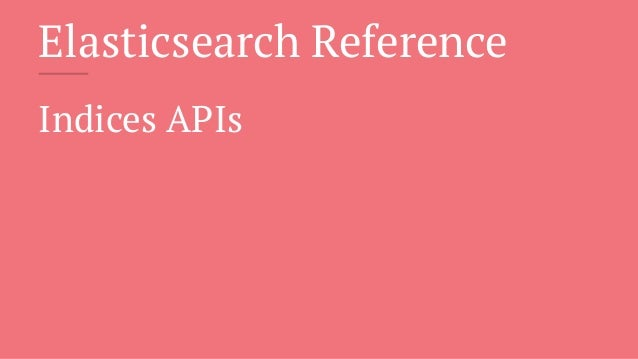 Indices APIs - Elasticsearch Reference