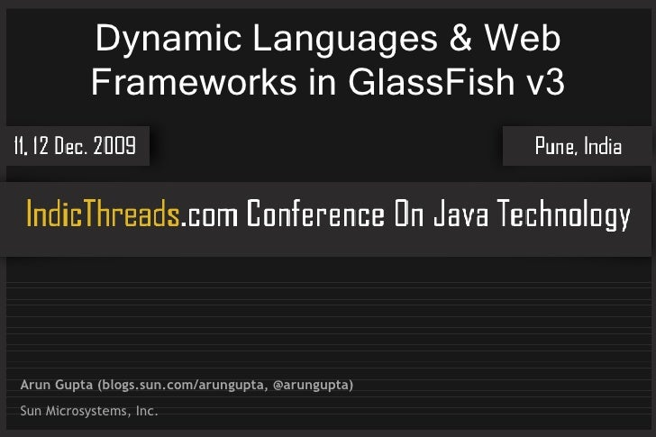 Dynamic Languages & Web            Frameworks in GlassFish v3     Arun Gupta (blogs.sun.com/arungupta, @arungupta) Sun Mic...