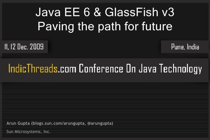 Java EE 6 & GlassFish v3               Paving the path for future     Arun Gupta (blogs.sun.com/arungupta, @arungupta) Sun...