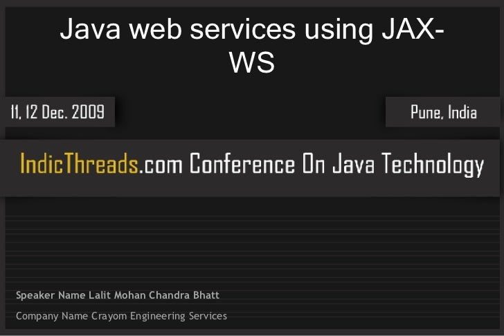 Java web services using JAX-                     WS     Speaker Name Lalit Mohan Chandra Bhatt Company Name Crayom Enginee...