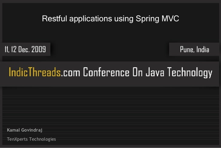 Restful applications using Spring MVC     Kamal Govindraj TenXperts Technologies
