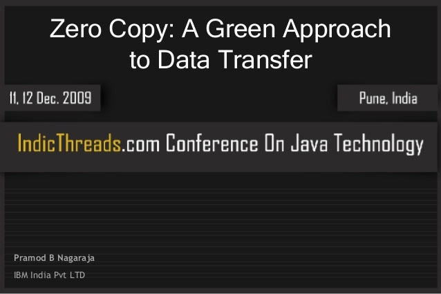 Zero Copy: A Green Approach to Data Transfer Pramod B Nagaraja IBM India Pvt LTD