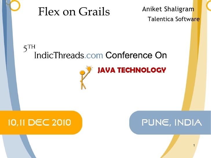 Flex on Grails – Rich Internet Applications With Rapid Application Development [5th IndicThreads Conference On Java, 2010, Pune, India]