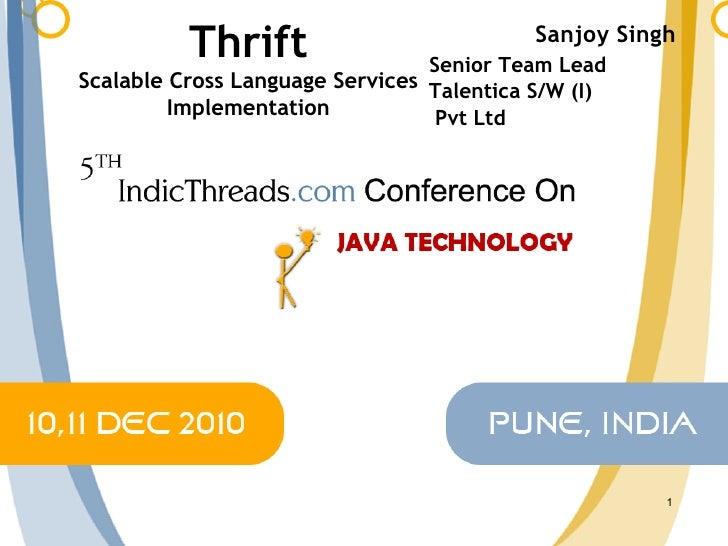 Thrift Scalable Cross Language Services Implementation Sanjoy Singh   Senior Team Lead  Talentica S/W (I) Pvt Ltd