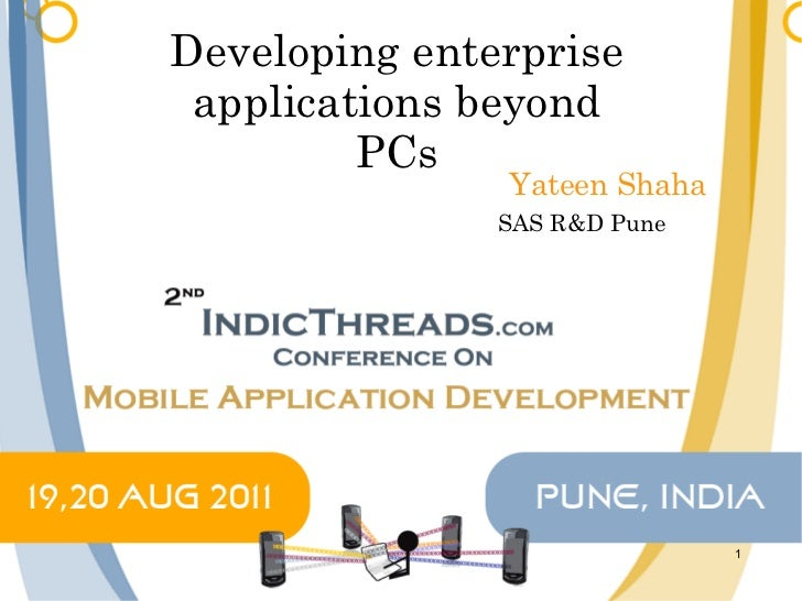 Developing enterprise applications beyond PCs Yateen Shaha SAS R&D Pune