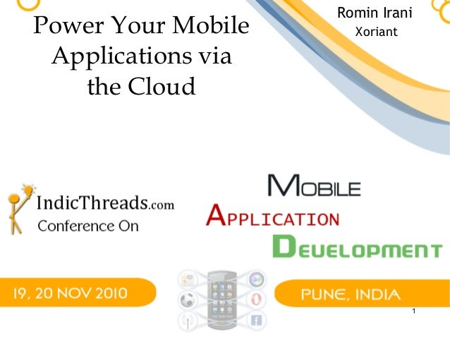1 Power Your Mobile Applications via the Cloud Romin Irani Xoriant