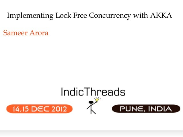 Implementing Lock Free Concurrency with AKKASameer Arora