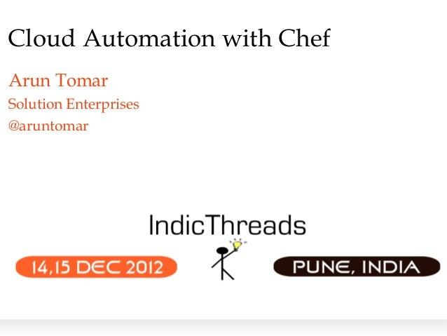 Cloud Automation with ChefArun TomarSolution Enterprises@aruntomar