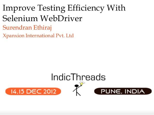 Improve Testing Efficiency WithSelenium WebDriverSurendran EthirajXpanxion International Pvt. Ltd