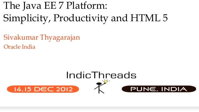 The Java EE 7 Platform:Simplicity, Productivity and HTML 5Sivakumar ThyagarajanOracle India