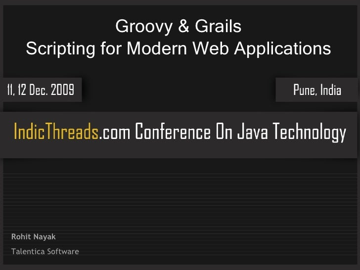 Groovy & Grails Scripting for Modern Web Applications Rohit Nayak Talentica Software