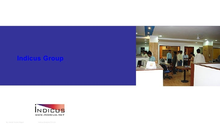 Indicus Group     By. Ashish Kumar Rajput   Indicus Analytics Pvt Ltd