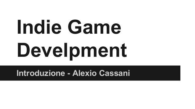 Indie Game Develpment Introduzione - Alexio Cassani