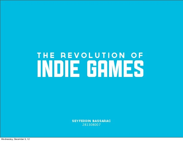 The Revolution of                            INDIE GAMES                                 Seyfeddin Bassarac               ...