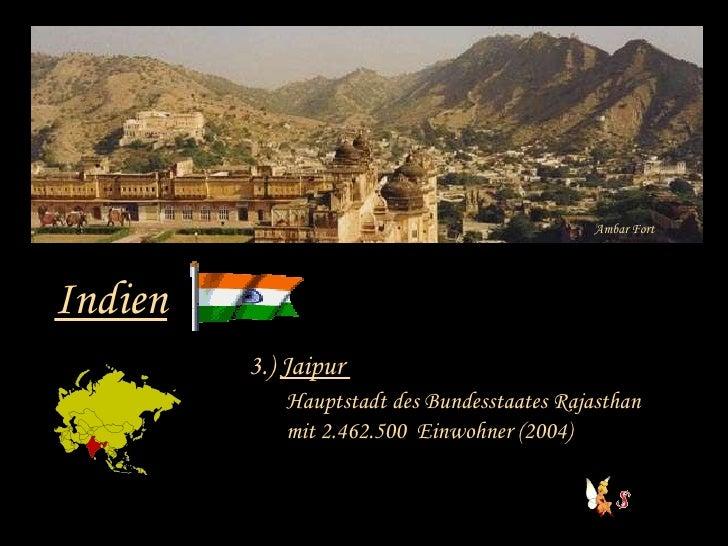 Ambar Fort Indien 3.)  Jaipur  Hauptstadt des Bundesstaates Rajasthan mit 2.462.500  Einwohner (2004)