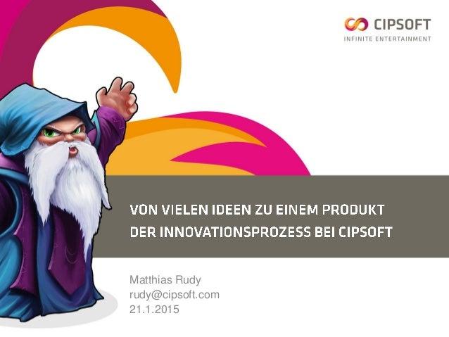 Matthias Rudy rudy@cipsoft.com 21.1.2015