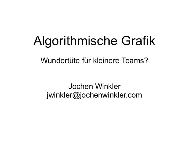 Algorithmische Grafik Wundertüte für kleinere Teams? Jochen Winkler jwinkler@jochenwinkler.com