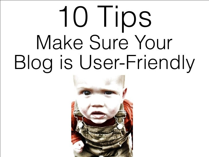 10 Tips  Make Sure YourBlog is User-Friendly