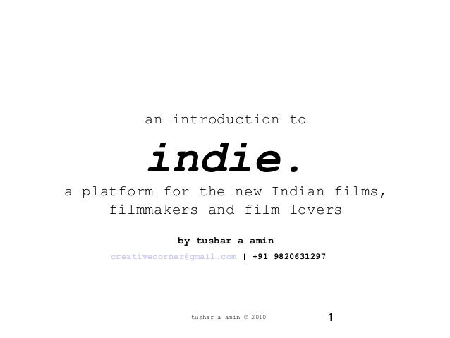 1 an introduction to indie. a platform for the new Indian films, filmmakers and film lovers by tushar a amin creativecorne...