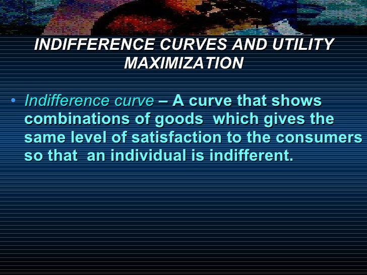 INDIFFERENCE CURVES AND UTILITY MAXIMIZATION <ul><li>Indifference curve  – A curve that shows combinations of goods  which...