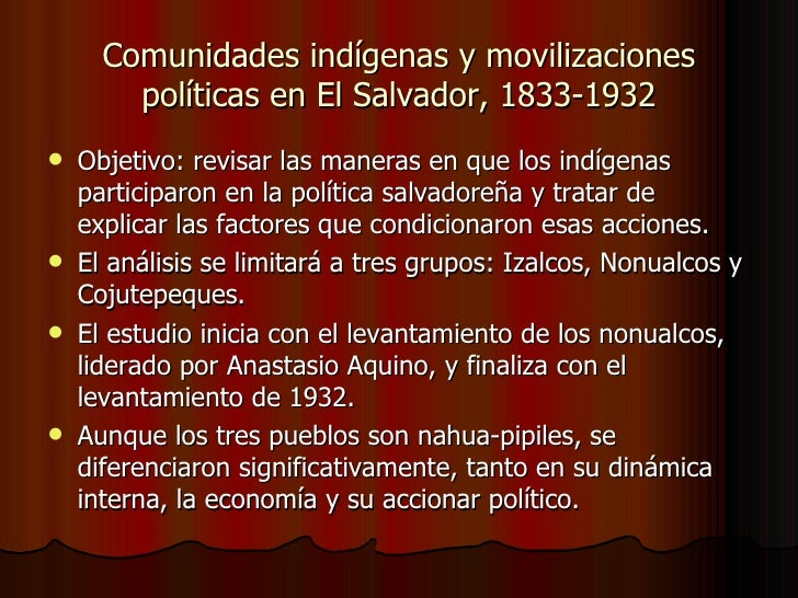 Comunidades indígenas y movilizaciones políticas en El Salvador, 1833-1932 <ul><li>Objetivo: revisar las maneras en que lo...