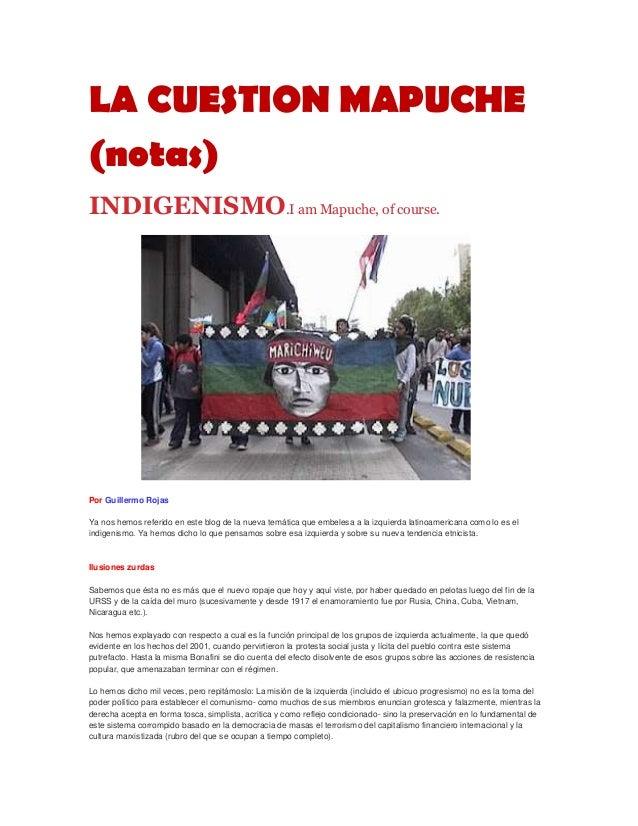 LA CUESTION MAPUCHE(notas)INDIGENISMO.I am Mapuche, of course.Por Guillermo RojasYa nos hemos referido en este blog de la ...