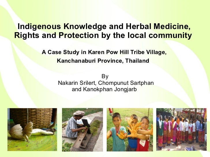 By  Nakarin Srilert, Chompunut Sartphan  and Kanokphan Jongjarb  Indigenous Knowledge and Herbal Medicine, Rights and Prot...