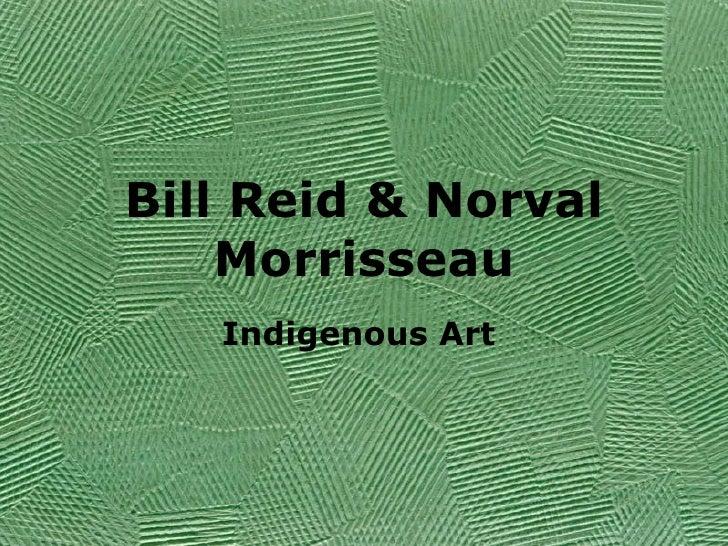 Bill Reid & Norval Morrisseau Indigenous Art