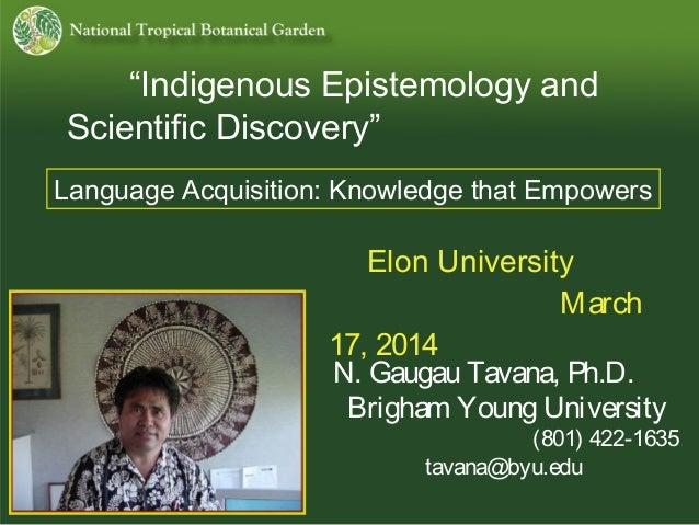 """Indigenous Epistemology and Scientific Discovery"" N. Gaugau Tavana, Ph.D. Brigham Young University (801) 422-1635 tavana@..."