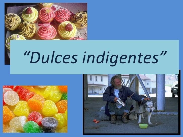 """"""" Dulces indigentes"""""""