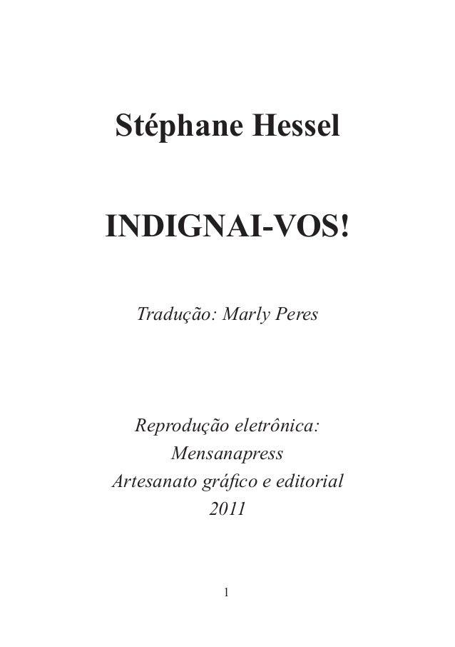 1Stéphane HesselINDIGNAI-VOS!Tradução: Marly PeresReprodução eletrônica:MensanapressArtesanato gráfico e editorial2011