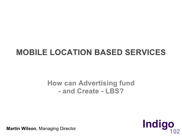 MOBILE LOCATION BASED SERVICES                     How can Advertising fund                     - and Create - LBS?     Ma...